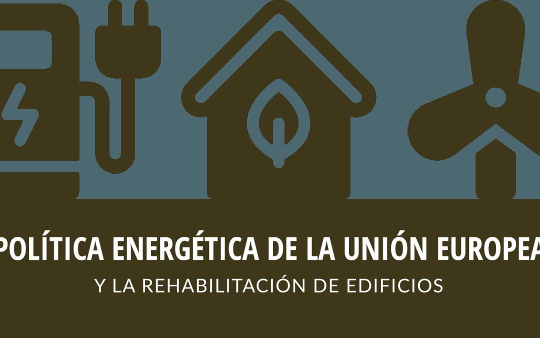 LA POLÍTICA ENERGÉTICA DE LA UNIÓN EUROPEA Y LA REHABILITACIÓN DE EDIFICIOS